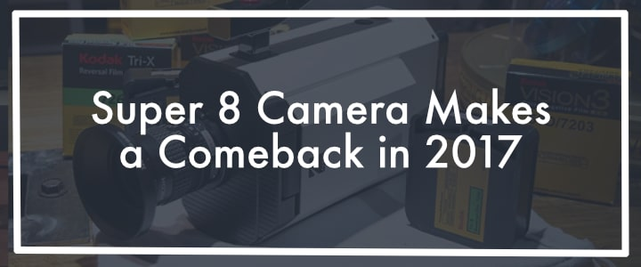 Super 8 Camera Makes a Comeback in 2017