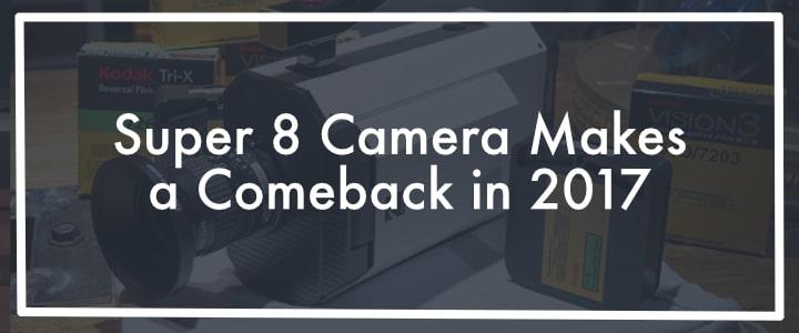 Super 8 Camera Makes a Comeback in 2017