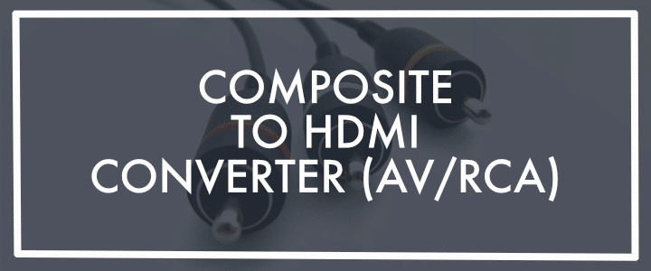 Composite to HDMI converter (RCA, AV)