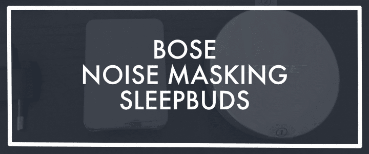 An Honest Review of Bose SleepBuds and What They Can do For You
