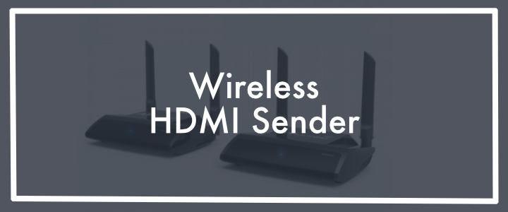 Best wireless HDMI sender / transmitter